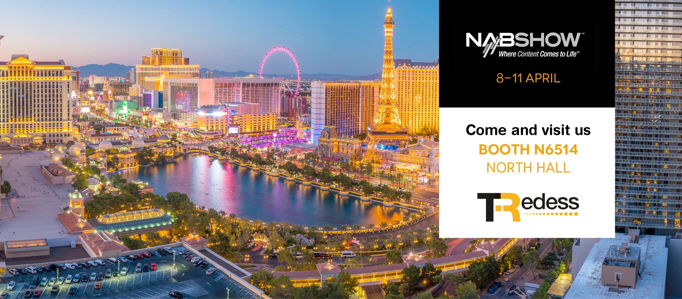 Visit TRedess at NAB Show in Las Vegas. April 8 - 11, 2019
